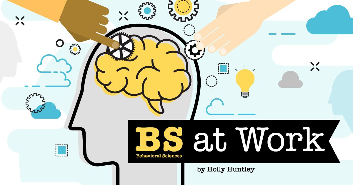 BS (Behavioral Sciences) at Work by Holly Huntley
