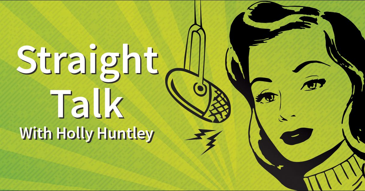 Straight Talk With Holly Huntley: Are Weak Words Diminishing Your