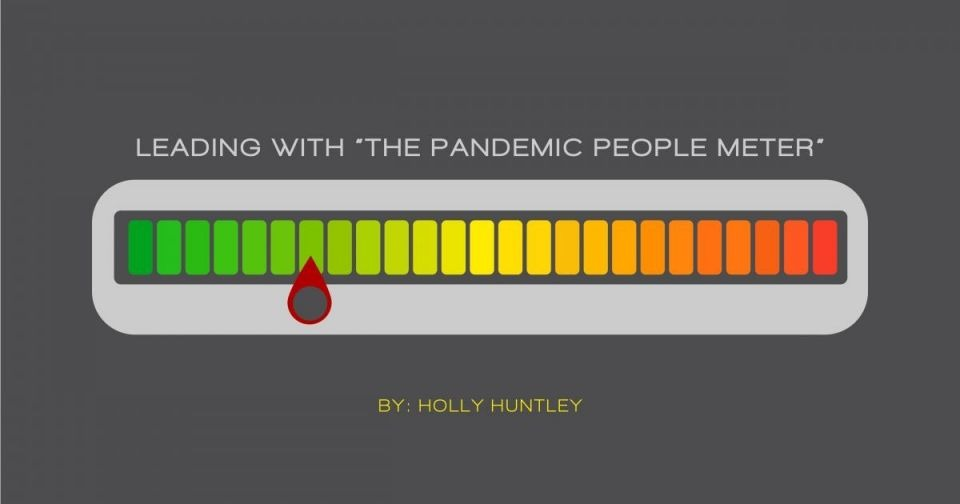 "Leading with ""The Pandemic People Meter"" By Holly Huntley"